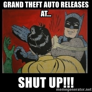 Batman Slappp - Grand theft auto releases at... shut up!!!