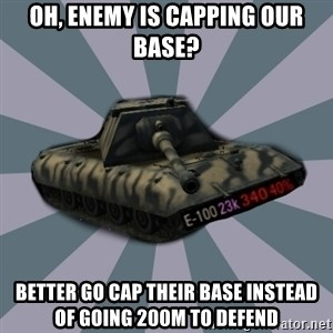 TERRIBLE E-100 DRIVER - Oh, enemy is capping our base? Better go cap their base instead of going 200m to defend