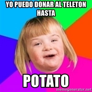 I can count to potato - Yo puedo donar al teleton hasta potato