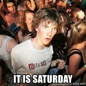 Sudden clarity clarence - it is saturday