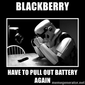 Sad Trooper - Blackberry have to pull out battery again
