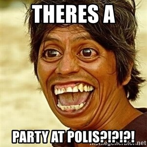 Crazy funny - theres a party at polis?!?!?!