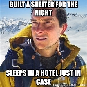Bear Grylls Loneliness - built a shelter for the night sleeps in a hotel just in case