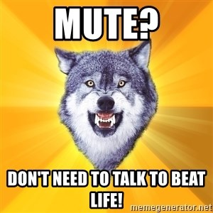 Courage Wolf - Mute? Don't need to talk to beat life!