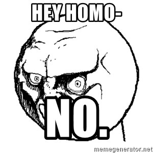 No Rage Face - hey homo- no.