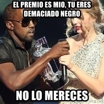 Kanye West Taylor Swift - El premio es mio, tu eres demaciado negro no lo mereces