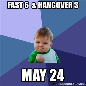 Success Kid - fast 6  & hangover 3 may 24