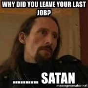 gorgoroth gaahl - why did you leave your last job? .......... satan