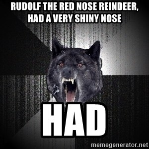 Insanity Wolf - Rudolf the red nose reindeer, had a very shiny nose had