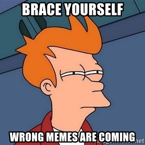 Futurama Fry - brace yourself wrong memes are coming