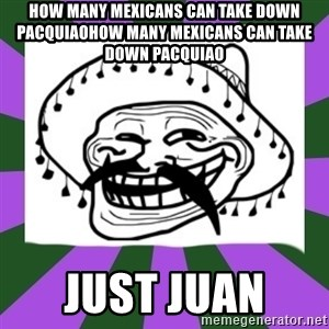 Mexican Troll Face - How many Mexicans can take down PacquiaoHow many Mexicans can take down Pacquiao Just JUAN