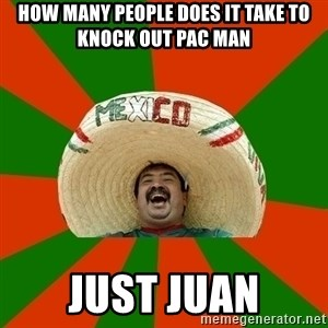 Mexico - How many people does it take to knock out pac man just juan