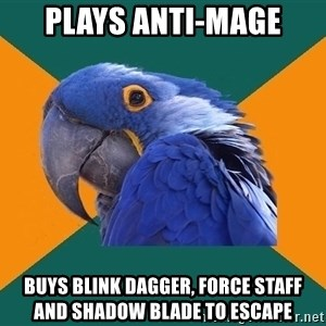 Paranoid Parrot - plays anti-mage buys blink dagger, force staff    and Shadow Blade to escape