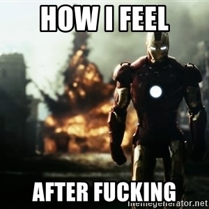 iron man explosion - how i feel after fucking