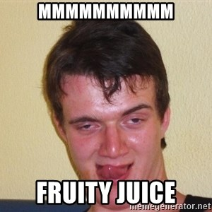 [10] guy meme - MMMMMMMMMM FRUITY JUICE