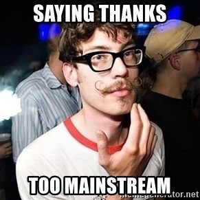 Super Smart Hipster - Saying thanks Too mainstream