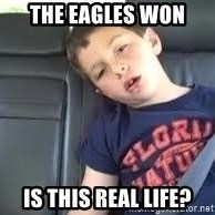 is this real life - THE EAGLES WON IS THIS REAL LIFE?