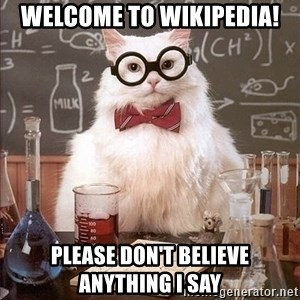 Chemistry Cat - WELCOME TO WIKIPEDIA! please don't believe anything i say