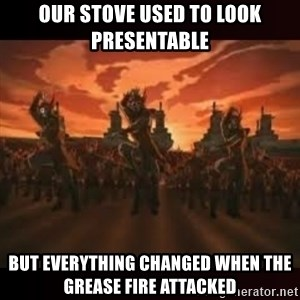 Fire Nation attack - Our Stove Used to look Presentable But Everything Changed when the Grease Fire AttackeD
