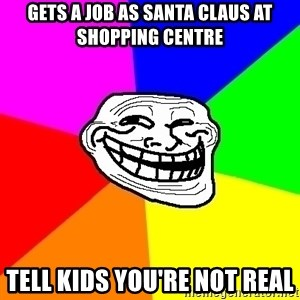 Trollface - gets a job as santa claus at shopping centre tell kids you're not real