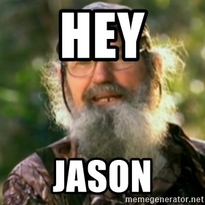 Duck Dynasty - Uncle Si  - Hey Jason