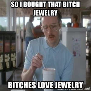 things are getting serious - so i bought that bitch jewelry bitches love jewelry