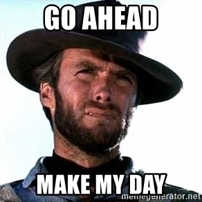 Clint Eastwood - Go ahead Make my day