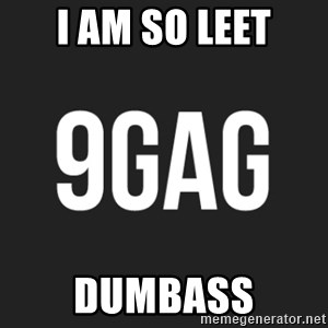 9gag meme - I am so leet Dumbass
