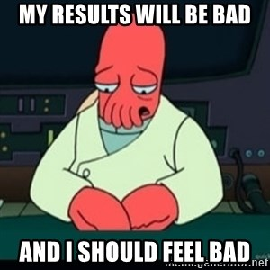 Sad Zoidberg - My Results will be bad and I should feel bad
