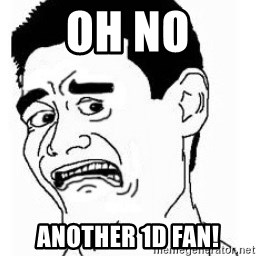 bitch please scared - OH NO ANOTHER 1D FAN!