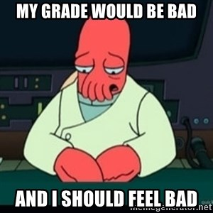 Sad Zoidberg - my grade would be bad and i should feel bad