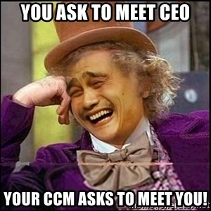 yaowonkaxd - You ask to meet ceo your ccm asks to meet you!