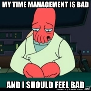 Sad Zoidberg - My time management is bad and i should feel bad