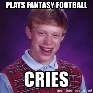 Bad Luck Brian - Plays fantasy football cries
