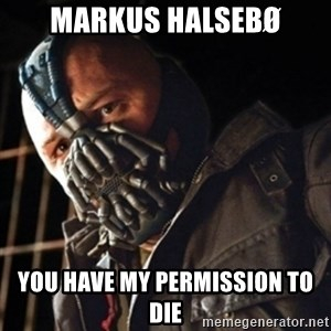 Only then you have my permission to die - markus halsebø you have my permission to die