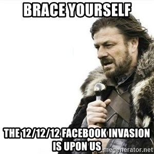 Prepare yourself - brace yourself the 12/12/12 facebook invasion is upon us