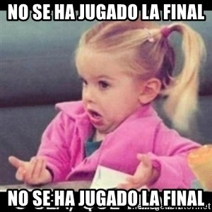 O SEA,QUÉ PEDO MEM - NO SE HA JUGADO LA FINAL NO SE HA JUGADO LA FINAL