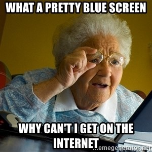 Internet Grandma Surprise - What a pretty blue screen why can't i get on the internet