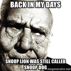 Back In My Day - Back in my days Snoop lion was still called Snoop dog