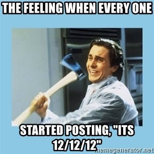 "christian bale with axe - THE FEELING WHEN EVERY ONE  STARTED POSTING, ""ITS 12/12/12"""