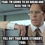 tps report from off - Yeah, I'm going to go ahead and need you to fill out that data stewart tool