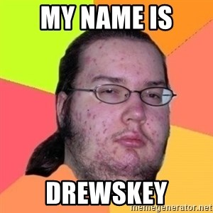 Fat Nerd guy - My Name Is Drewskey