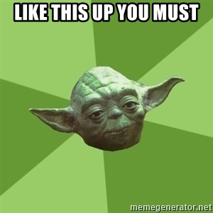Advice Yoda Gives - like this up you must