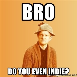 TIPICAL ABSURD - BRO DO YOU EVEN INDIE?