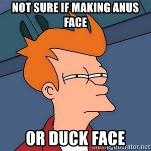 Futurama Fry - Not sure if making anus face or duck face