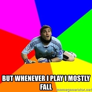 IKERcasillasproblems - but whenever i play i mostly fall