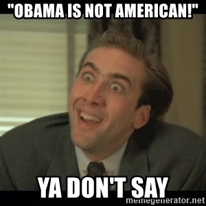 """Nick Cage - """"Obama is not American!"""" Ya don't say"""