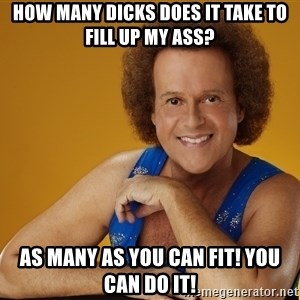 Gay Richard Simmons - how many dicks does it take to fill up my ass? as many as you can fit! you can do it!