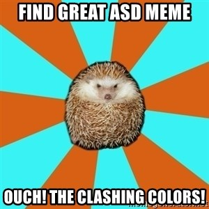 Autistic Hedgehog - find great asd meme ouch! the clashing colors!