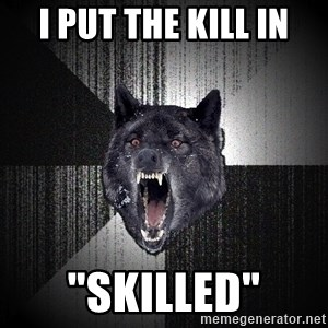 """Insanity Wolf - I put the kill in """"skilled"""""""